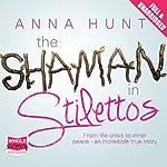 The Shaman in Stilettos | Anna Hunt
