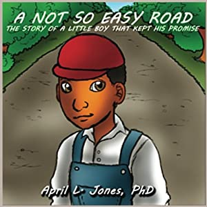 A Not So Easy Road: The Story Of A Little Boy That Kept His Promise