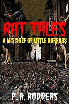 Rat Tales: A Mischief of Little Horrors (The Creature Tales collection Book 1) by [Rudders, P.A.]