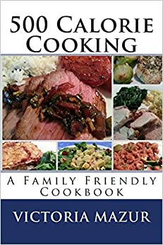 Book 500 Calorie Cooking: A Family Friendly Cookbook