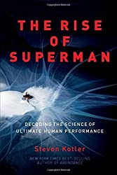 The Rise of Superman: Decoding the Science of Ultimate Human Performance by Steven Kotler (2014-03-04)