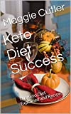 Keto Diet Success: The Keto Diet Explained and Recipes