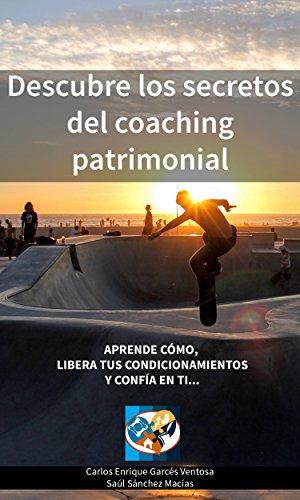 Descubre los Secretos del Coaching Patrimonial: Aprende cómo, libera tus condicionamientos y confía en ti...
