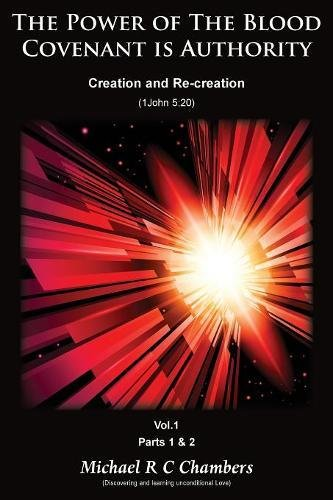The Power of The Blood Covenant is Authority: Creation and Re-creation. Volume 1: Parts 1 & 2 pdf epub