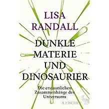 Dunkle Materie und Dinosaurier: Die erstaunlichen Zusammenhänge des Universums (German Edition)