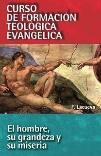 CFT 03 - El hombre, su grandeza y su miseria (Curso de Formacion Teologica