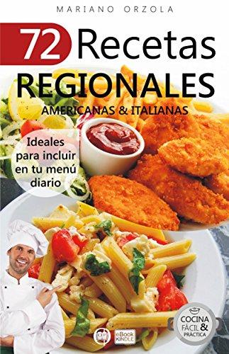 72 RECETAS REGIONALES AMERICANAS & ITALIANAS: Ideales para incluir en tu menú diario (Colección Cocina Fácil & Práctica nº 76) (Spanish Edition)
