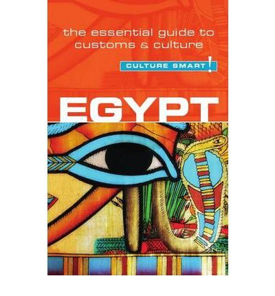 Egypt - Culture Smart!: The Essential Guide to Customs & Culture (Culture Smart! The Essential Guide to Customs & Culture) (Paperback) - Common