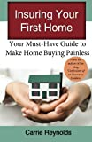 Insuring Your First Home: Your Must-Have Guide to Make Home Buying Painless