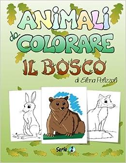 Animali Da Colorare Il Bosco Serie 2 Elena Pelizzoli Barbara