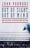 Out of Sight, Out of Mind: Why Britain's Prisons are Failing by John Podmore (2012-01-19)