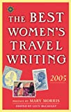 The Best Women's Travel Writing 2005, , 1932361189