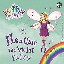 Rainbow Magic: Heather the Violet Fairy: The Rainbow Fairies Book 7 Audiobook by Daisy Meadows Narrated by Sophia Myles