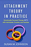 img - for Attachment Theory in Practice: Emotionally Focused Therapy (EFT) with Individuals, Couples, and Families book / textbook / text book