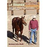La Alianza: Adiestramiento del caballo basado en la confianza y el respeto reciproco. (Spanish Edition)