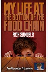 My Life at the Bottom of the Food Chain (Alexander Adventures) (Volume 1) Paperback