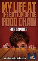 My Life at the Bottom of the Food Chain (Alexander Adventures) (Volume 1)
