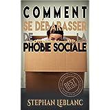 Phobie Sociale: Comment Se Débarasser De La Phobie Sociale (Phobie Sociale, Anxiété Sociale, Stress, Anxiété, Peur Des Gens) (French Edition)