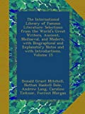 img - for The International Library of Famous Literature: Selections from the World's Great Writers, Ancient, Mediaeval, and Modern, with Biographical and Explanatory Notes and with Introductions, Volume 15 book / textbook / text book