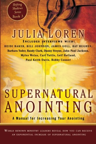 Supernatural Anointing  A Manual For Increasing Your Anointing  Shifting Shadows   Volume 3