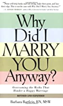 Why Did I Marry You Anyway? Overcoming the Myths That Hinder a Happy Marriage