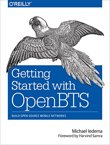 Getting Started with OpenBTS: Build Open Source Mobile Networks Epub
