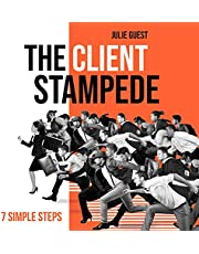 The Client Stampede: 7 Simple Steps: Make More Money, Have More Fun, Give More Back