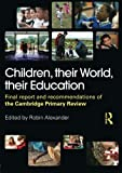 Children, their World, their Education: Final Report and Recommendations of the Cambridge Primary Review
