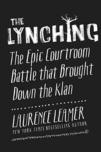 (The Lynching: The Epic Courtroom Battle That Brought Down the Klan)