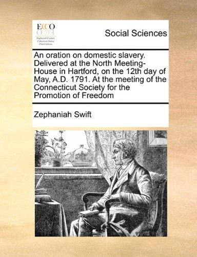 Download An oration on domestic slavery. Delivered at the North Meeting-House in Hartford, on the 12th day of May, A.D. 1791. At the meeting of the Connecticut Society for the Promotion of Freedom PDF