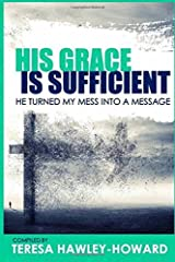 His Grace is Sufficient: He Turned My Mess into A Message Paperback