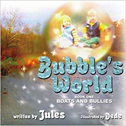 Book Bubble's World: Book One: Boats and Bullies by Jules (2007-12-18)