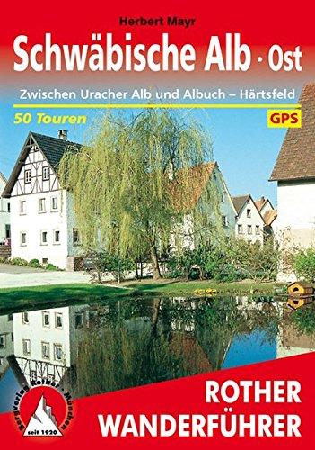Schwäbische Alb, Ost (Rother Wanderführer) Taschenbuch – 6. Juli 2016 Herbert Mayr Schwäbische Alb Bergverlag Rother 376334117X