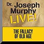 The Fallacy of Old Age: Dr. Joseph Murphy LIVE! | Dr. Joseph Murphy