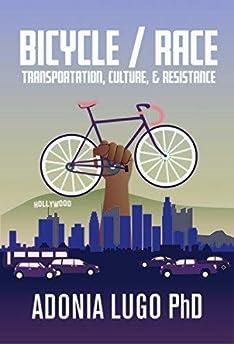 Bicycle / Race: Transportation, Culture & Resistance