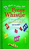 img - for How To Play The Penny Whistle: A simple guide to learning and playing by Ian Kearey (1999-09-06) book / textbook / text book