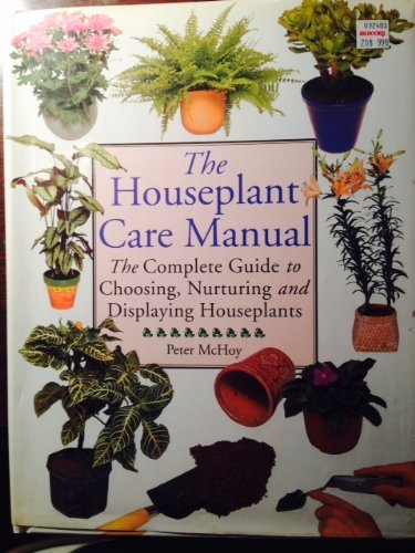 (The Houseplant Care Manual : The Complete Guide to Choosing, Nurturing and Displaying Houseplants)
