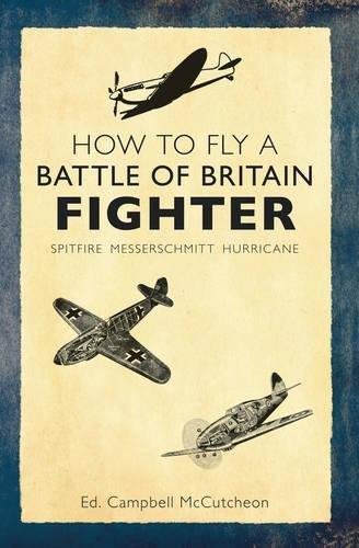 (How to Fly a Battle of Britain Fighter: Spitfire, Messerschmitt, Hurricane)
