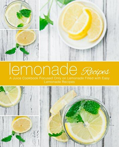 Lemonade Recipes: A Juice Cookbook Focused Only on Lemonade Filled with Easy Lemonade Recipes by BookSumo Press