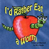 I'd Rather Eat a Worm!, Jill S. Hardin, 1612250351