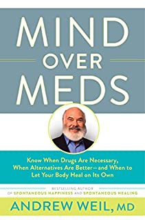 Book Cover: Mind Over Meds: Know When Drugs Are Necessary, When Alternatives Are Better – and When to Let Your Body Heal on Its Own