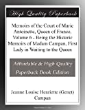 img - for Memoirs of the Court of Marie Antoinette, Queen of France, Volume 6 - Being the Historic Memoirs of Madam Campan, First Lady in Waiting to the Queen book / textbook / text book