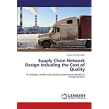 Supply Chain Network Design Including the Cost of Quality: A strategic model and solution procedures based on metaheuristics by Krystel Castillo-Villar (2012-08-01)