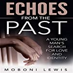 Echoes from the Past: A Young Man's Search for Love and Identity | MoBoni Lewis