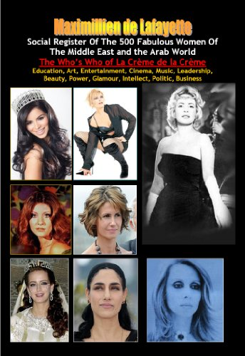 (Social register of the 500 fabulous women of the Middle East and the Arab World: Who's Who of La Crème de La Crème. Vol.1 (The best in Society, Art, Entertainment, ... Glamour, Intellect, Politic, Business.))