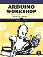 Arduino Workshop: A Hands-On Introduction with 65 Projects Front Cover