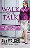 Walk Your Talk: Take Ownership and Lead Like You Mean It by Walker, Amy(June 11, 2015) Paperback