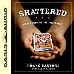 Shattered: Struck Down, But Not Destroyed | Frank Pastore,Ellen Vaughn