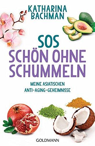 SOS – Schön Ohne Schummeln  Meine Asiatischen Anti Aging Geheimnisse