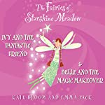 The Fairies of Starshine Meadow: Ivy and the Fantastic Friend & Belle and the Magic Makeover | Kate Bloom